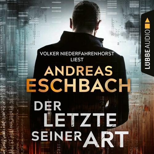 Der Letzte seiner Art (Ungekürzt) von Andreas Eschbach