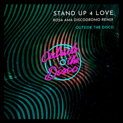 Stand Up 4 Love (Rosa Ama Discodromo Remix) by Outside The Disco