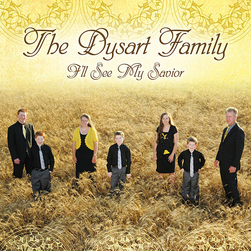 I'll See My Savior by The Dysart Family