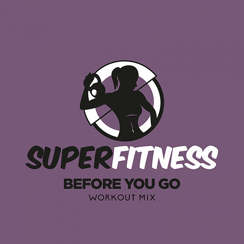 Before You Go (Workout Mix) von Super Fitness
