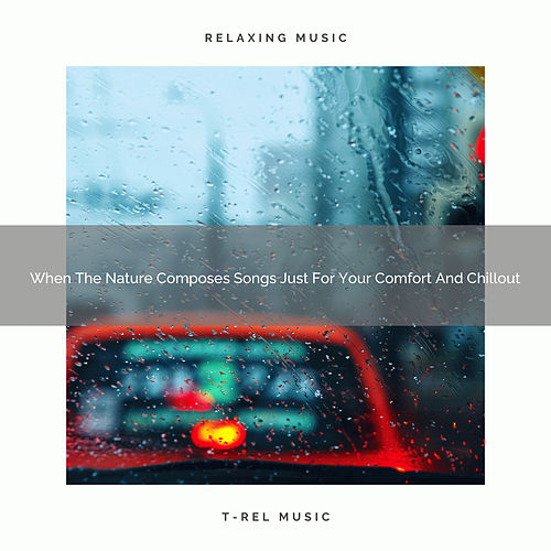 When The Nature Composes Songs Just For Your Comfort And Chillout by White Noise Sleep Therapy