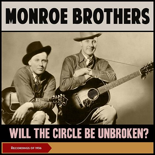 Will The Circle Be Unbroken? (Recordings of 1936) by The Monroe Brothers