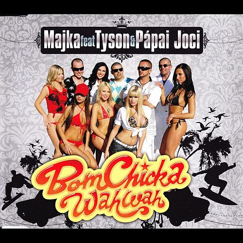 Bom Chicka Wah Wah by Majka