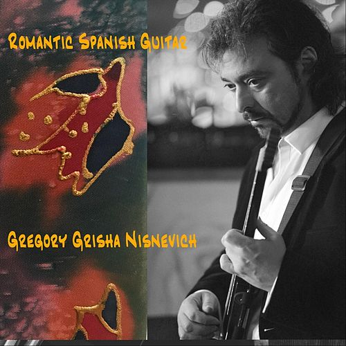 Romantic Spanish Guitar by Gregory Grisha Nisnevich