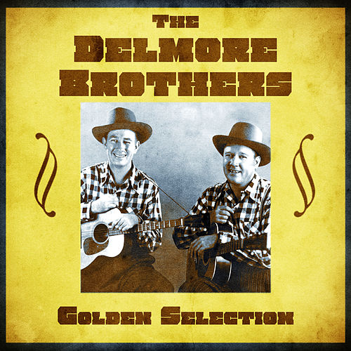 Golden Selection (Remastered) by The Delmore Brothers