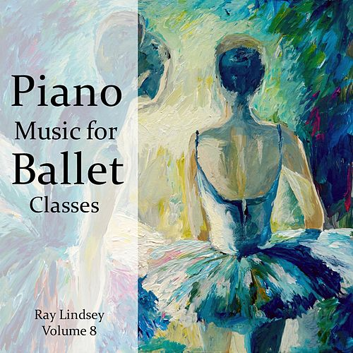 Piano Music for Ballet Classes, Vol. 8 by Ray Lindsey