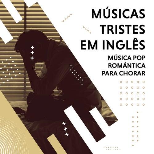 Músicas Tristes em Inglês. Música Pop Romántica para Chorar de Various Artists