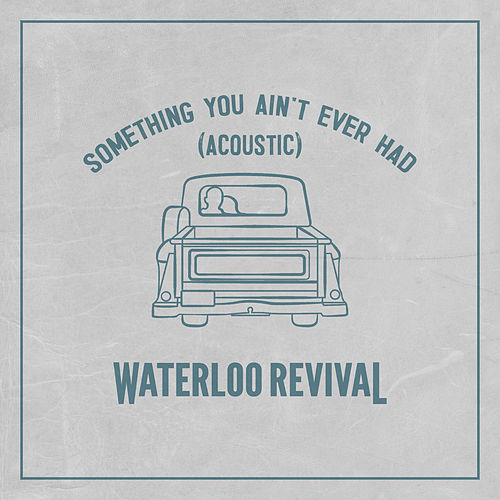 Something You Ain't Ever Had (Acoustic) von Waterloo Revival