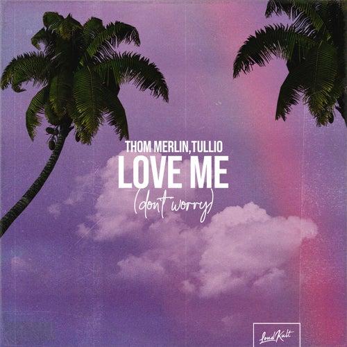 Love Me (Don't Worry) de Thom Merlin