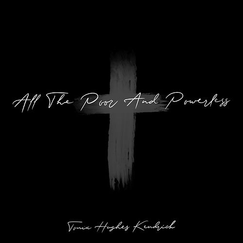 All the Poor and Powerless by Tonia Hughes Kendrick