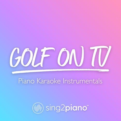 Golf On TV (Piano Karaoke Instrumentals) by Sing2Piano (1)