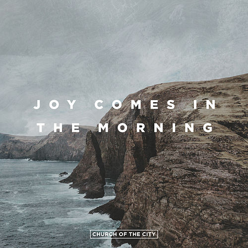 Joy Comes In The Morning (Live) by Church of the City