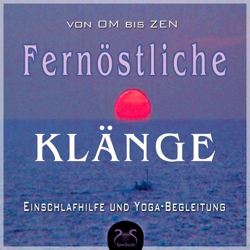 Fernoestliche Klänge, von Om bis Zen - Far East Sounds, From OM to Zen - Yoga - Relax - Deepsleep von Torsten Abrolat