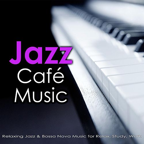 Jazz Cafe Music: Relaxing Jazz & Bossa Nova Music for Relax, Study, Work by Jazz Music DEA Channel