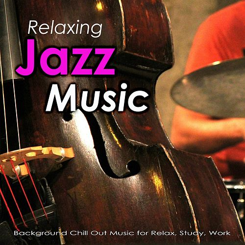 Relaxing Jazz Music: Background Chill Out Music for Relax, Study, Work by Jazz Music DEA Channel