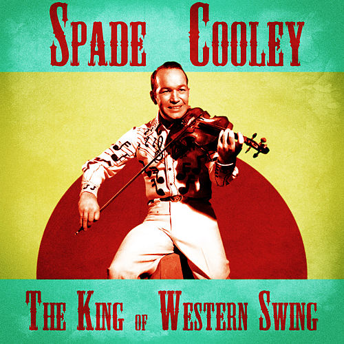 The King of Western Swing (Remastered) von Spade Cooley
