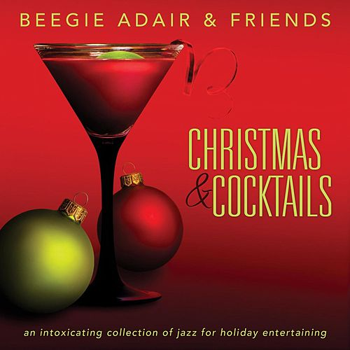 Christmas & Cocktails: An Intoxicating Collection of Jazz for Holiday Entertaining by Beegie Adair and Friends