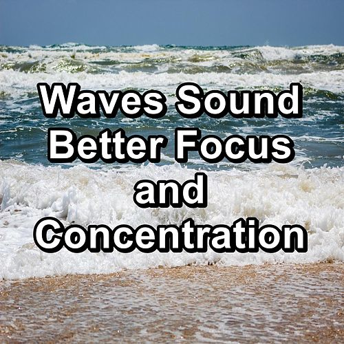Waves Sound Better Focus and Concentration by River Sounds