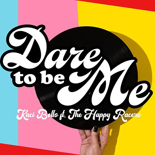 Dare to Be Me (feat. The Happy Racers) by Kaci Bolls