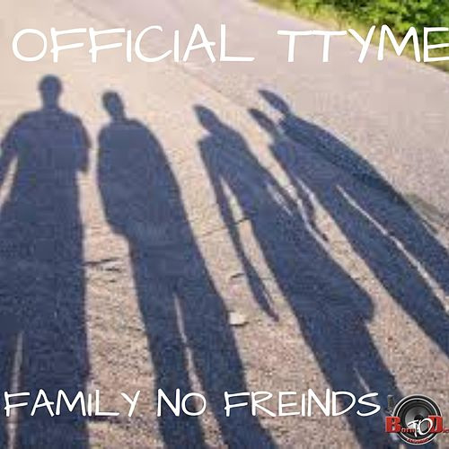 Family No Friends by Official Ttyme