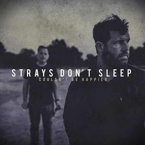 Couldn't Be Happier by Strays Don't Sleep