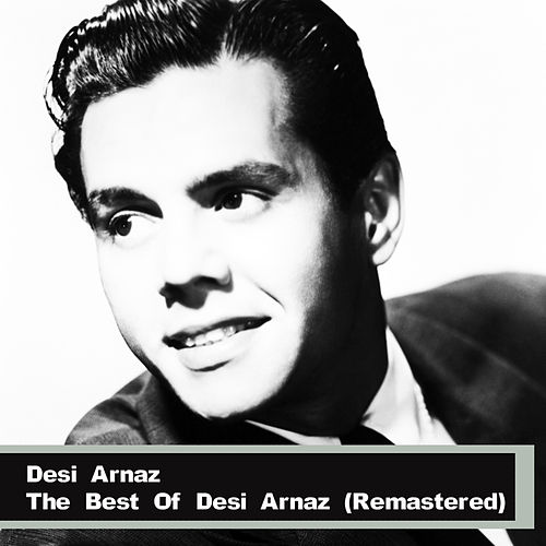 The Best Of Desi Arnaz (Remastered) by Desi Arnaz