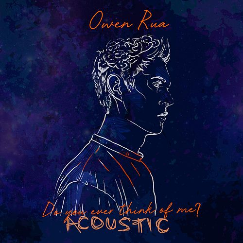 Do You Ever Think of Me? (Acoustic) (Acoustic) by Owen Rua