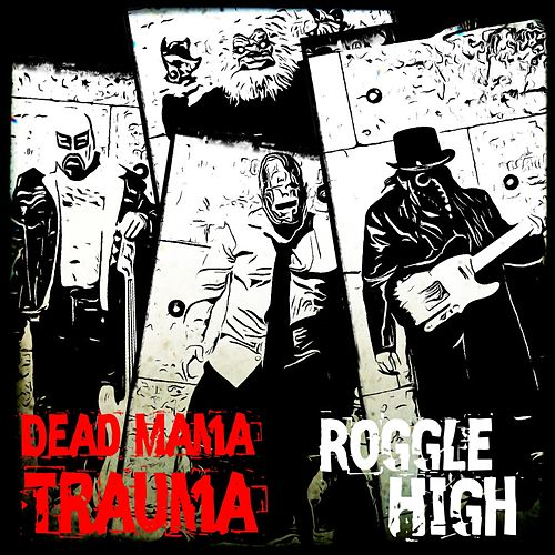 Roggle High by Dead Mama Trauma