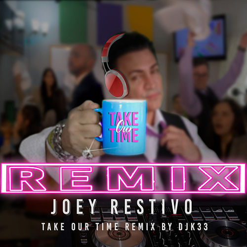 Take Our Time (Remix) by Joey Restivo