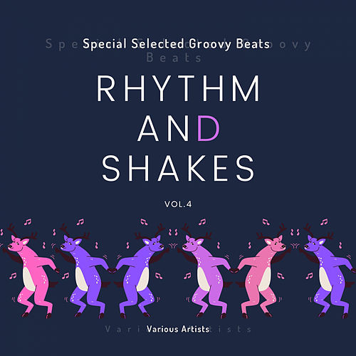 Rhythm & Shakes (Special Selected Groovy Beats), Vol. 4 von Various Artists