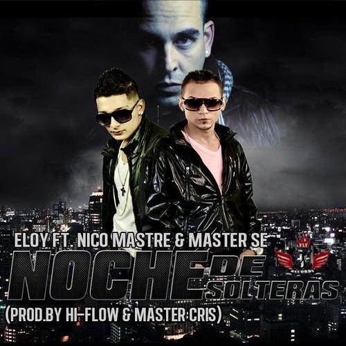 Noche De Solteras (feat. Master Se & Nico Mastre) - Single von Eloy