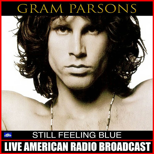 Still Feeling Blue (Live) by Gram Parsons