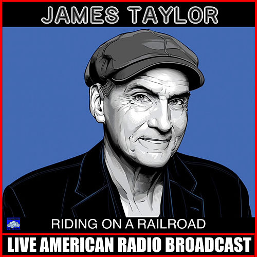 Riding On A Railroad (Live) von James Taylor