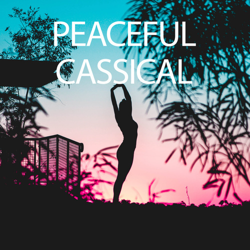 Peaceful Classical by Various Artists
