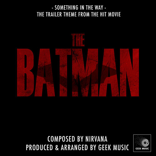 Something In The Way (From 'The Batman') by Geek Music