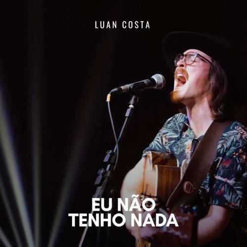 Eu Não Tenho Nada (Ao Vivo) by Luan Costa