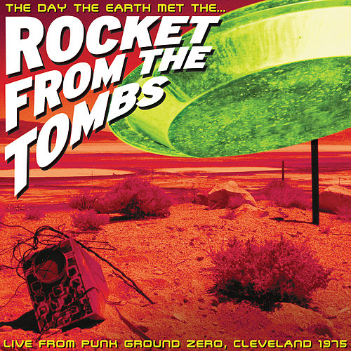 The Day the Earth Met the Rocket From the Tombs (Live) by Rocket From The Tombs