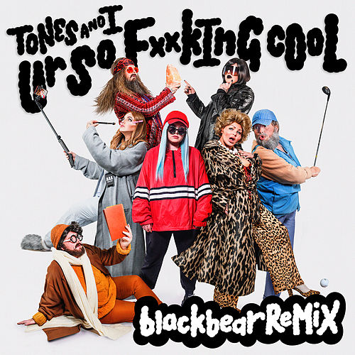 Ur So F**kInG cOoL (blackbear Remix) by Tones and I