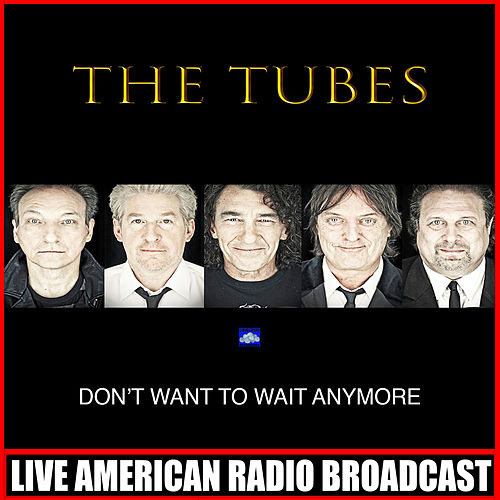 Don't Want To Wait Anymore (Live) by The Tubes