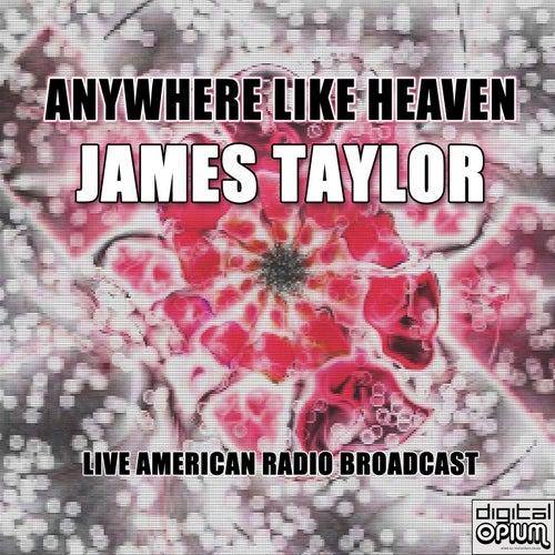 Anywhere Like Heaven (Live) von James Taylor