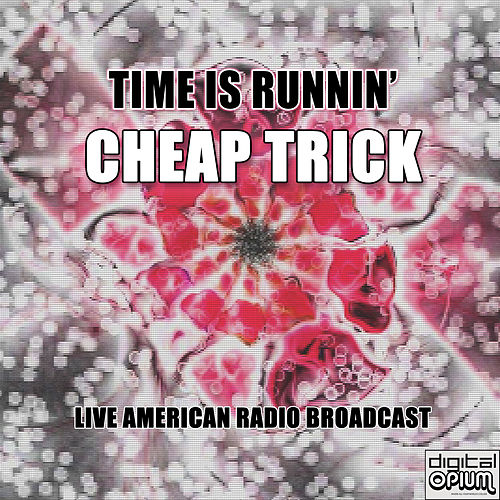 Time Is Runnin' (Live) by Cheap Trick