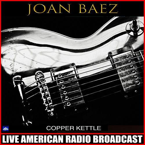 Copper Kettle (Live) von Joan Baez