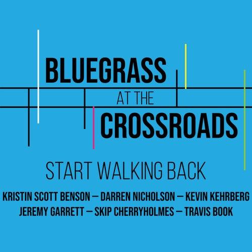 Start Walking Back by Bluegrass at the Crossroads
