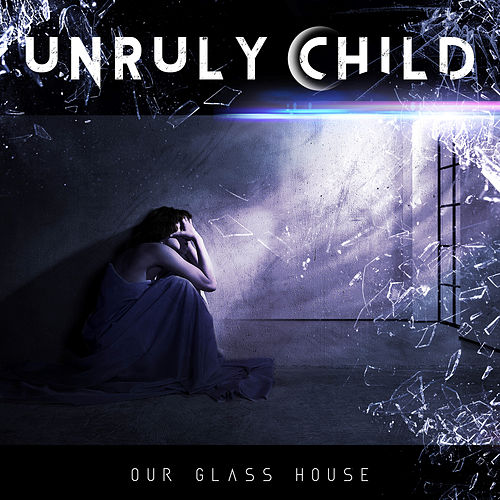 Our Glass House by Unruly Child