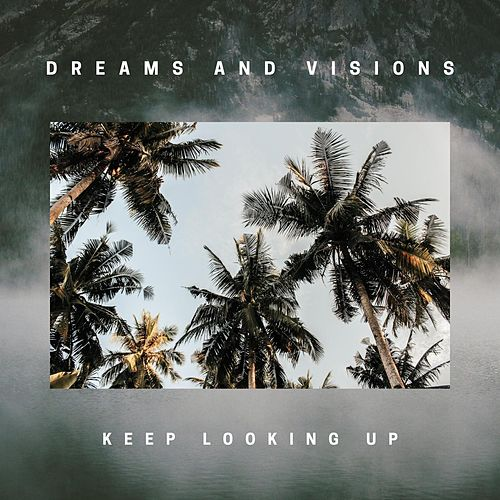 Keep Looking Up by Dreams and Visions