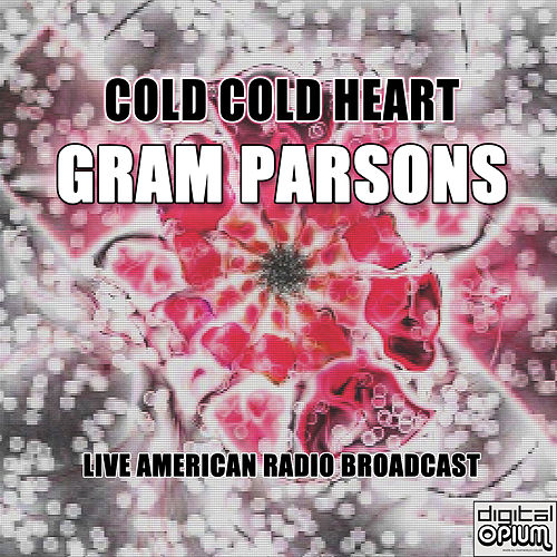 Cold Cold Heart (Live) by Gram Parsons