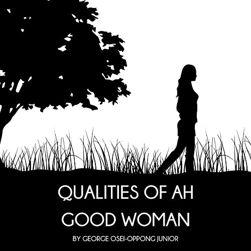 Qualities of Ah Good Woman by George Osei-Oppong Jr