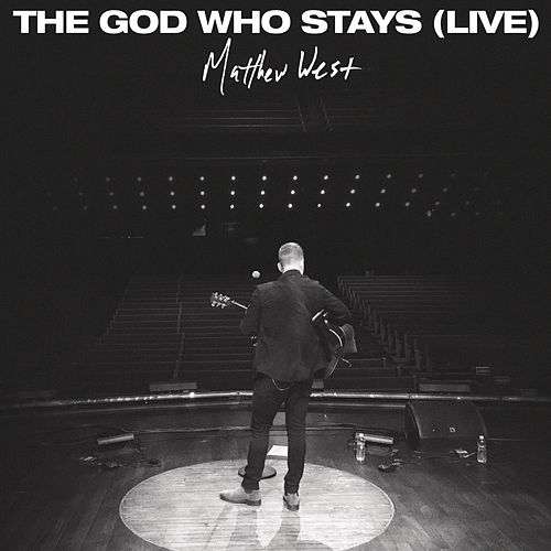 The God Who Stays (Live) by Matthew West
