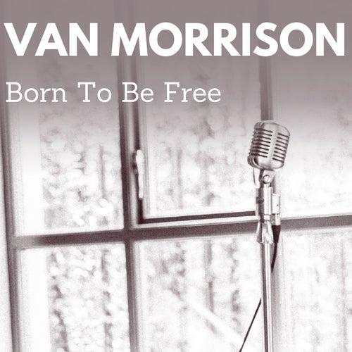 Born to Be Free von Van Morrison