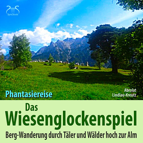 Das Wiesen-Glockenspiel: Phantasiereise Bergwanderung durch Täler und Wälder hoch zur Alm von Birgit Lindlau-Kreutz